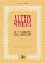 Bernard Prou - Alexis Vassilkov ou la vie tumultueuse du fils de Maupassant
