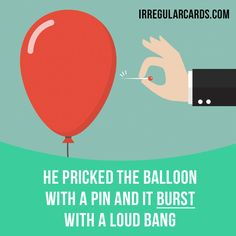 """""""Burst"""" means to break open or apart suddenly and violently. Example: He pricked the balloon with a pin and it burst with a loud bang. #irregularverbs #englishverbs #verbs #english #englishlanguage #learnenglish #studyenglish #language #vocabulary #dictionary #efl #esl #tesl #tefl #toefl #ielts #toeic #burst #break"""