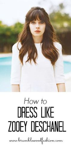 Bramblewood Fashion: How to Dress Like Zooey Deschanel