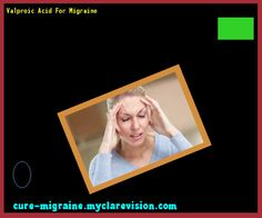 Valproic Acid For Migraine 114854 - Cure Migraine