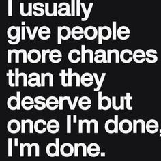 No more chances for people who don't deserve it!