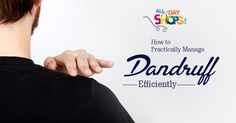 How to Practically Manage Dandruff Efficiently.