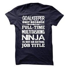 Multitasking Ninja Goalkeeper - #handmade gift #day gift. LOWEST PRICE => https://www.sunfrog.com/LifeStyle/Multitasking-Ninja-Goalkeeper.html?68278