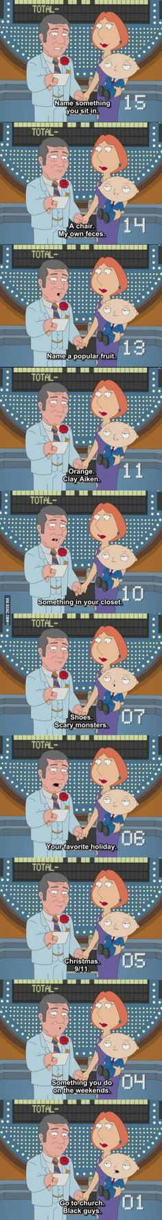 Stewie Griffin strikes again. I always do this when Family Feud is on