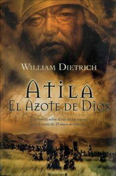"""William Dietrich. """"Atila, el azote de Dios"""". Ediciones B"""