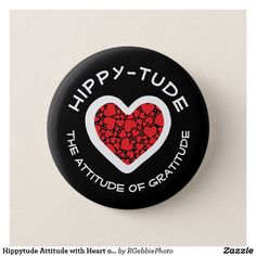 Hippytude Attitude with Heart of Hearts Pinback Button $3.57 Pin it with flash style buttons! Hippy-tude #Hippytude Hippy-Tude, the attitude of gratitude! The hippy movement is making a comeback! Our Heart of Hearts design with text on white. Peace, love, the attitude of gratitude. Follow your bohemian heart with our Hippy, Peace, Love, and Retro Flower designs in our store!