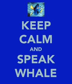 Keep Calm and Speak Whale!
