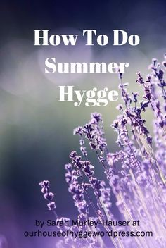 Lately, I've been thinking about how to do hygge during the summer. Hygge is one of those natural things that just sort of happens in the winter, but what about summer? Summer is not immune to th… Boys Room Decor, Boy Room, Summer Hygge, Danish Hygge, Danish Words, Hygge Life, Rustic Living Room Furniture, Fika, Summer Solstice