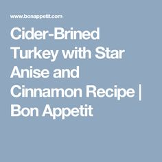 Cider-Brined Turkey with Star Anise and Cinnamon Recipe | Bon Appetit