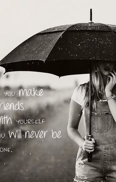 #If u make friends by yourself, u'll never be alone