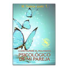 Cómo superé el maltrato psicológico de mi pareja – M. Patricia Leaño T – Oveja Negra www.librosyeditores.com Editores y distribuidores.