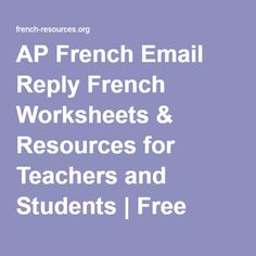 AP French Email Reply French Worksheets & Resources for Teachers and Students   Free French Learning Resources (from ap french practice exams)