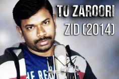 Tu Zaroori | Zid (2014) | Cover by Rajendra Ray