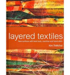 Bestselling author Kim  Thittichai demonstrates a range of  techniques for layering textile art to produce simple  to extreme surfaces for  stitch.