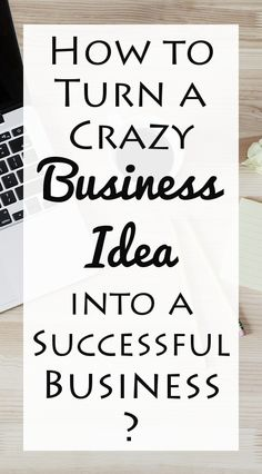 how-to-turn-a-crazy-business-idea-into-a-successful-business-live-your-dreams-tips-crazy-businesses