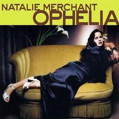 Natalie Merchant ophelia album....Love every song on this album got me through some rough times <3