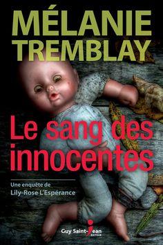 Le sang des innocentes - Une enquête de Lily-Rose L'Espérance - Mélanie Tremblay…