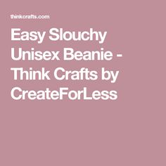 Easy Slouchy Unisex Beanie - Think Crafts by CreateForLess