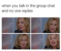 Group chat talks on Facebook, Instagram, whatsapp, etc. Silence, quiet and no replies when you speak , so you get mad hahahah (funny meme)