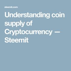 Understanding coin supply of Cryptocurrency — Steemit