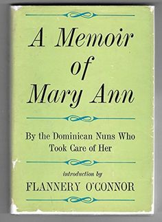 A Memoir of Mary Ann by Atlanta, Georgia The Dominican Nuns of Our Lady of Perpetual Help Home http://www.amazon.com/dp/1131538129/ref=cm_sw_r_pi_dp_xK7Ywb0QV2Z4W