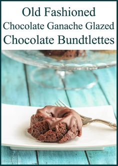 Old Fashioned Chocolate Glazed Chocolate Bundtlettes like Grandma used to make--only glazed with a spur of the moment water and butter ganache!