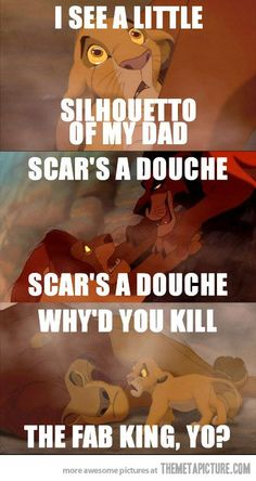 I see a little silhouetto or my dad…Scar's a douche Scar's a douche why'd you kill the fab king, yo?