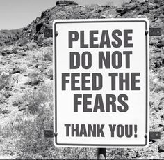 Do NOT Feed Your Fears!