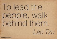 To Lead the People, Walk Behind Them