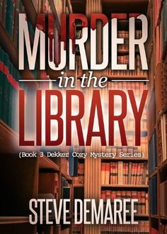 Murder In The Library (Book 3 Dekker Cozy Mystery Series) by Steve Demaree, http://www.amazon.com/dp/B00CMV4N7Q/ref=cm_sw_r_pi_dp_ro9btb1V24NC4