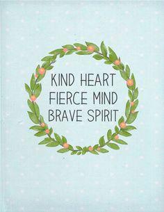 """""""KIND HEART FIERCE MIND BRAVE SPIRIT"""" ~Kate Forsyth"""