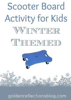 Scooter Board Activity for Kids - Winter Themed | Golden Reflections Blog