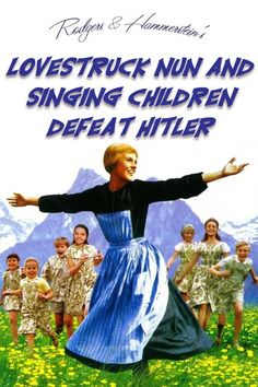 The Sound of Music. | 12 Film Posters And The Titles They Should Have Had
