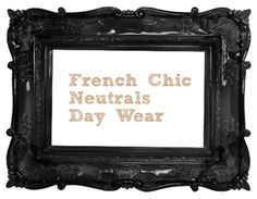 Fashion: French Chic 1 - Neutrals {Day Wear}