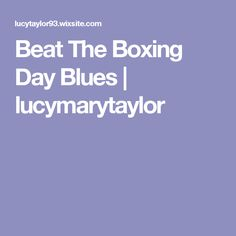 Beat The Boxing Day Blues | lucymarytaylor