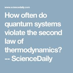 How often do quantum systems violate the second law of thermodynamics? -- ScienceDaily