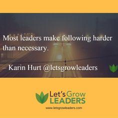 Most leaders make following harder than necessary. #leadership #letsgrowleaders