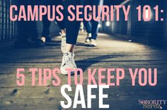 The Sorority Secrets: Campus Security 101: 5 Tips To Keep You Safe