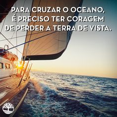 Para cruzar o oceano, é preciso ter coragem de perder a terra de vista. #Frases #Mar #Viagem