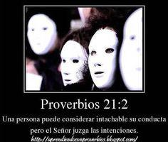 """Proverbios 21:2 (BLPH) """"Una persona puede considerar intachable su conducta, pero el Señor juzga las intenciones"""""""