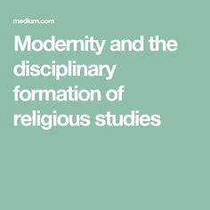 Modernity and the disciplinary formation of religious studies