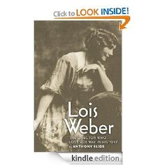 Lois Weber: The Director Who Lost Her Way in History   Anthony Slide  $5.00