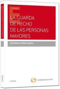 La guarda de hecho de las personas mayores / Ascensión Leciñena Ibarra Cizur Menor (Navarra): Civitas Thomson Reuters, 2015 #novetatsdret