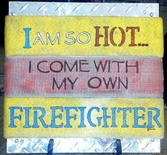 I'm so hot I come with my own firefighter! Next DIY project. Firefighter Boyfriend, Firefighter Family, Firefighter Paramedic, Wildland Firefighter, Firefighter Quotes, Volunteer Firefighter, Firefighters Girlfriend, Firefighter Pictures, Firefighter Decor