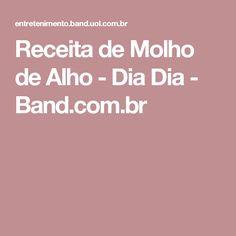 Receita de Molho de Alho - Dia Dia - Band.com.br