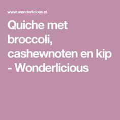 Quiche met broccoli, cashewnoten en kip - Wonderlicious