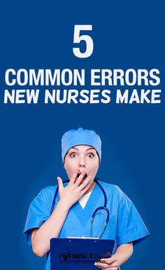 Are You Guilty? 5 Common Errors New Nurses Make - Nurseslabs