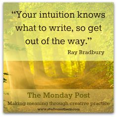 [Wise words from Ray Bradbury!] What are your creative intentions for the week? Share them with us at the Studio Mothers Monday Post!