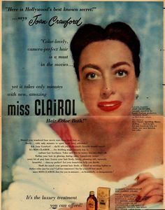 """Here is Hollywood's best known secret!"" ...says Joan Crawford  ""Color-lovely, camera-perfect hair is a must in the movies... yet it takes only a few minutes with new, amazing miss Clairol Hair Color Bath!"" 1952"