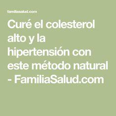 Curé el colesterol alto y la hipertensión con este método natural - FamiliaSalud.com